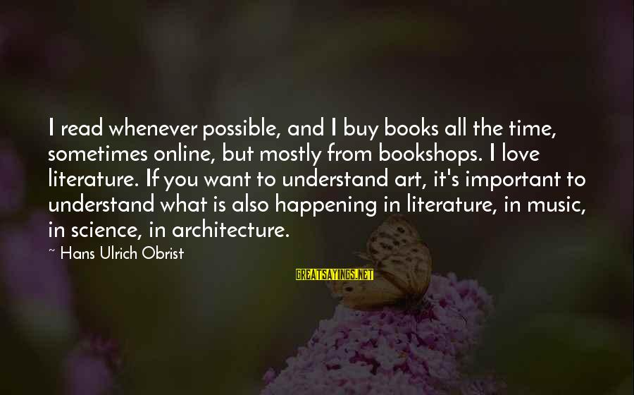 Science And Literature Sayings By Hans Ulrich Obrist: I read whenever possible, and I buy books all the time, sometimes online, but mostly