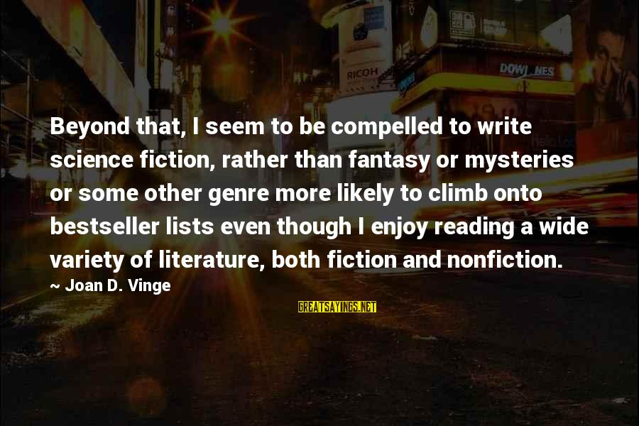 Science And Literature Sayings By Joan D. Vinge: Beyond that, I seem to be compelled to write science fiction, rather than fantasy or