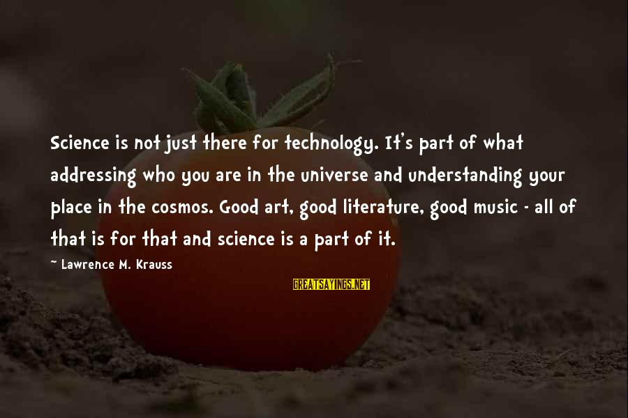 Science And Literature Sayings By Lawrence M. Krauss: Science is not just there for technology. It's part of what addressing who you are