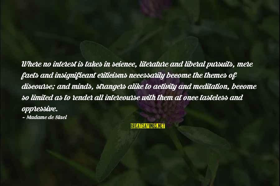 Science And Literature Sayings By Madame De Stael: Where no interest is takes in science, literature and liberal pursuits, mere facts and insignificant