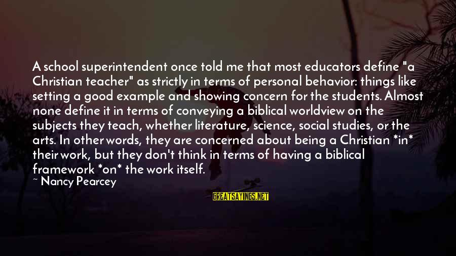 """Science And Literature Sayings By Nancy Pearcey: A school superintendent once told me that most educators define """"a Christian teacher"""" as strictly"""