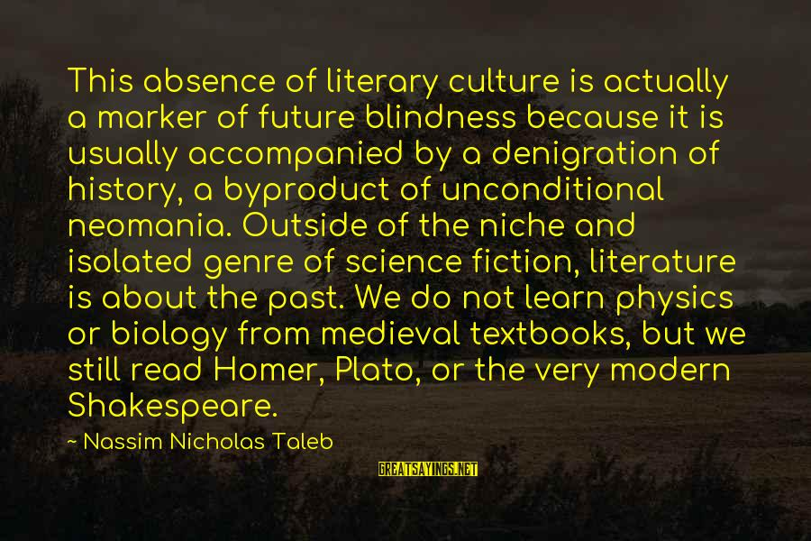 Science And Literature Sayings By Nassim Nicholas Taleb: This absence of literary culture is actually a marker of future blindness because it is