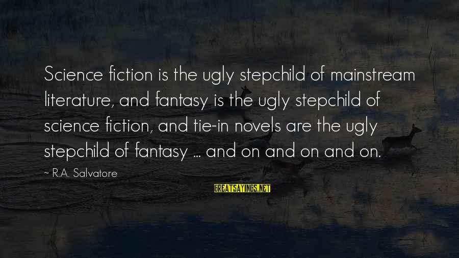 Science And Literature Sayings By R.A. Salvatore: Science fiction is the ugly stepchild of mainstream literature, and fantasy is the ugly stepchild