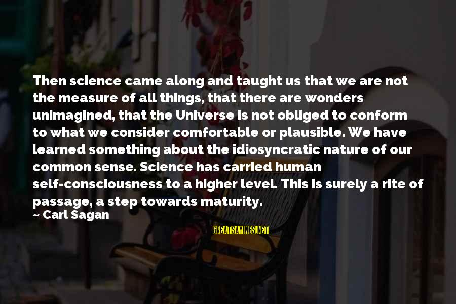 Science Carl Sagan Sayings By Carl Sagan: Then science came along and taught us that we are not the measure of all