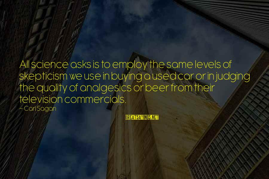 Science Carl Sagan Sayings By Carl Sagan: All science asks is to employ the same levels of skepticism we use in buying