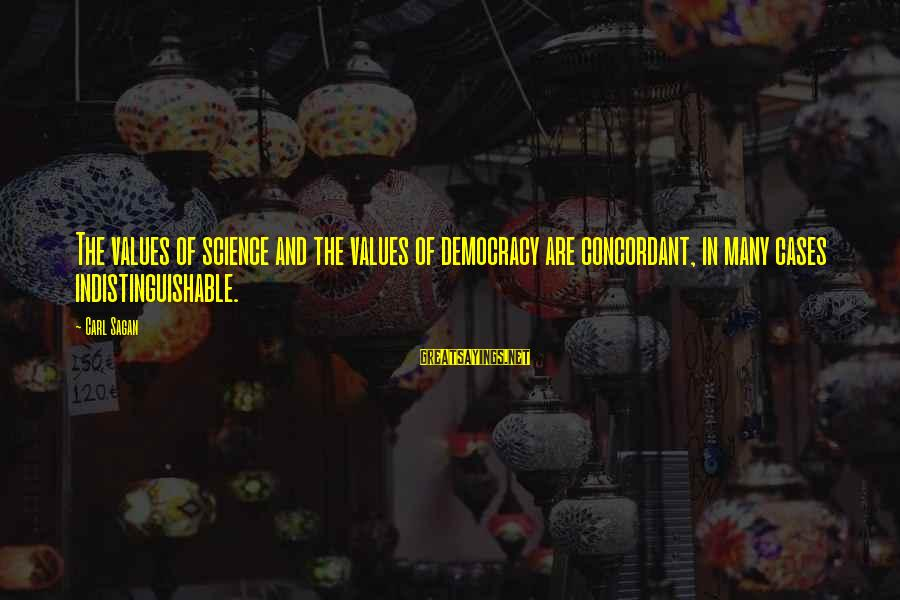 Science Carl Sagan Sayings By Carl Sagan: The values of science and the values of democracy are concordant, in many cases indistinguishable.