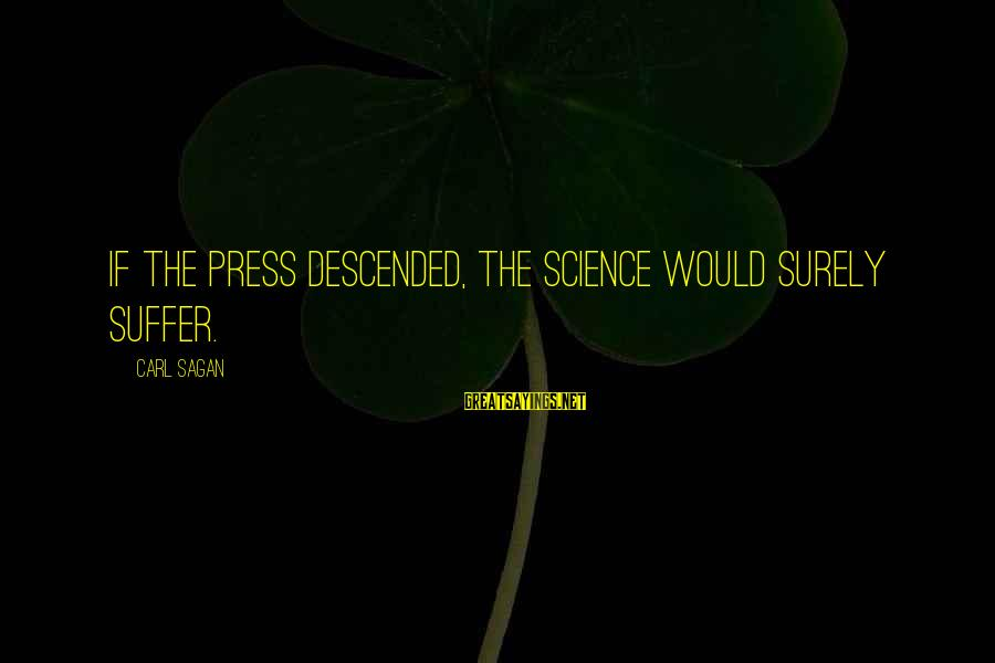 Science Carl Sagan Sayings By Carl Sagan: If the press descended, the science would surely suffer.