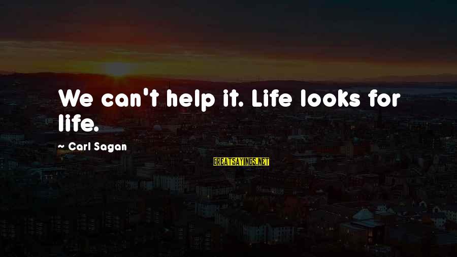 Science Carl Sagan Sayings By Carl Sagan: We can't help it. Life looks for life.