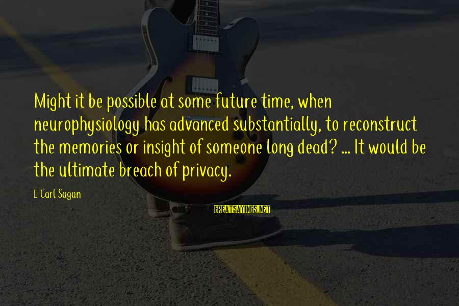 Science Carl Sagan Sayings By Carl Sagan: Might it be possible at some future time, when neurophysiology has advanced substantially, to reconstruct