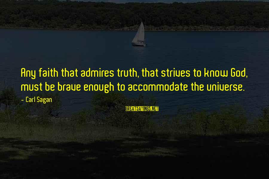 Science Carl Sagan Sayings By Carl Sagan: Any faith that admires truth, that strives to know God, must be brave enough to