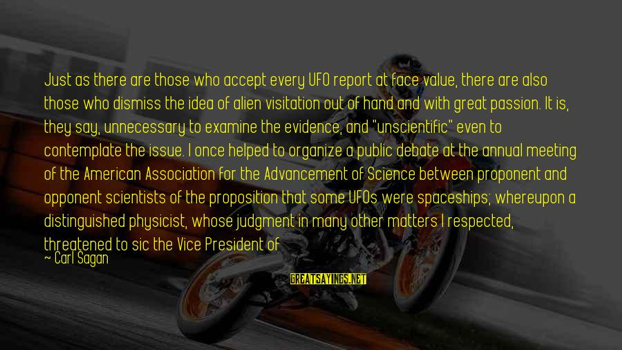 Science Carl Sagan Sayings By Carl Sagan: Just as there are those who accept every UFO report at face value, there are