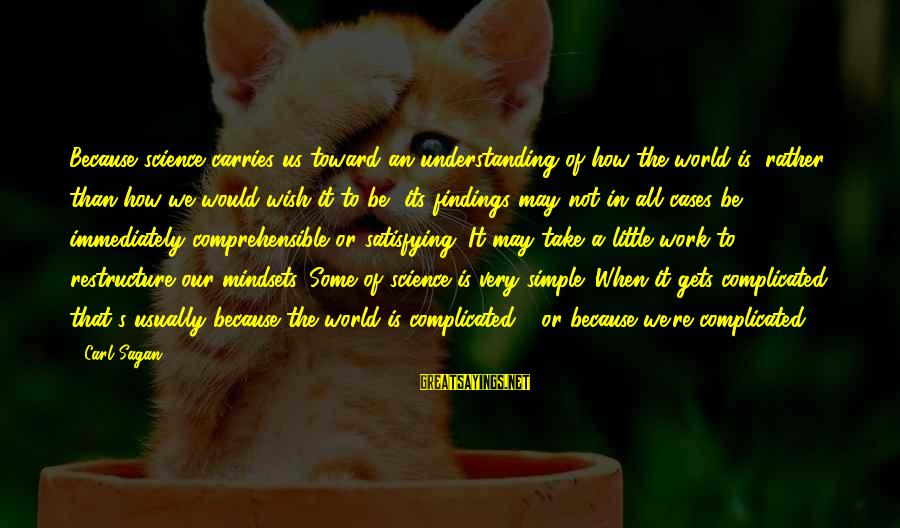 Science Carl Sagan Sayings By Carl Sagan: Because science carries us toward an understanding of how the world is, rather than how
