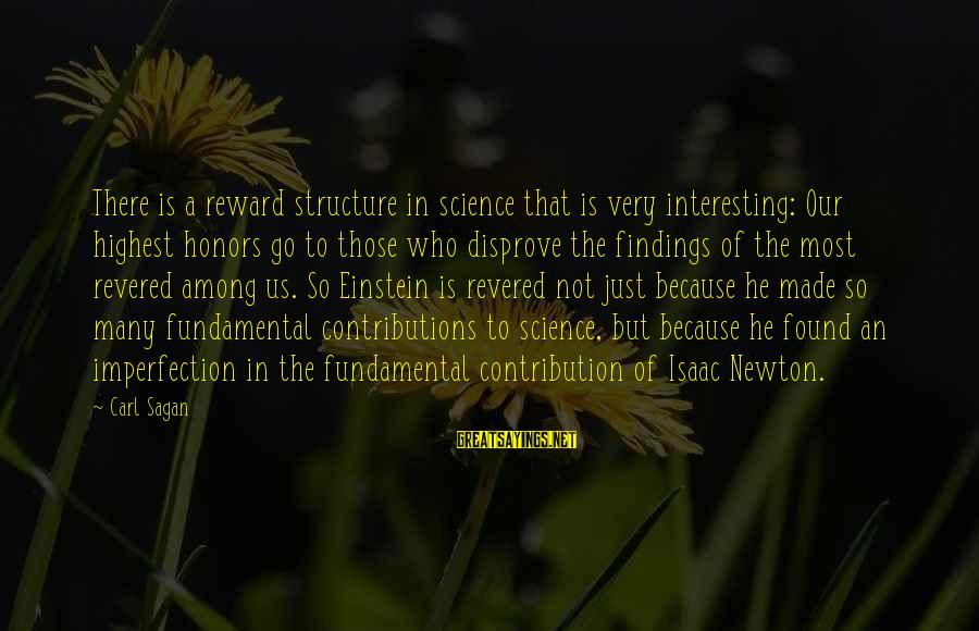 Science Carl Sagan Sayings By Carl Sagan: There is a reward structure in science that is very interesting: Our highest honors go