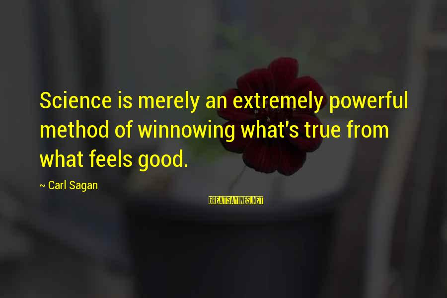 Science Carl Sagan Sayings By Carl Sagan: Science is merely an extremely powerful method of winnowing what's true from what feels good.