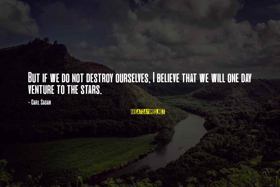 Science Carl Sagan Sayings By Carl Sagan: But if we do not destroy ourselves, I believe that we will one day venture