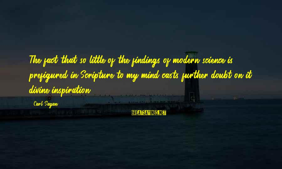 Science Carl Sagan Sayings By Carl Sagan: The fact that so little of the findings of modern science is prefigured in Scripture