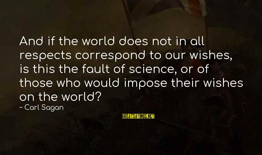 Science Carl Sagan Sayings By Carl Sagan: And if the world does not in all respects correspond to our wishes, is this