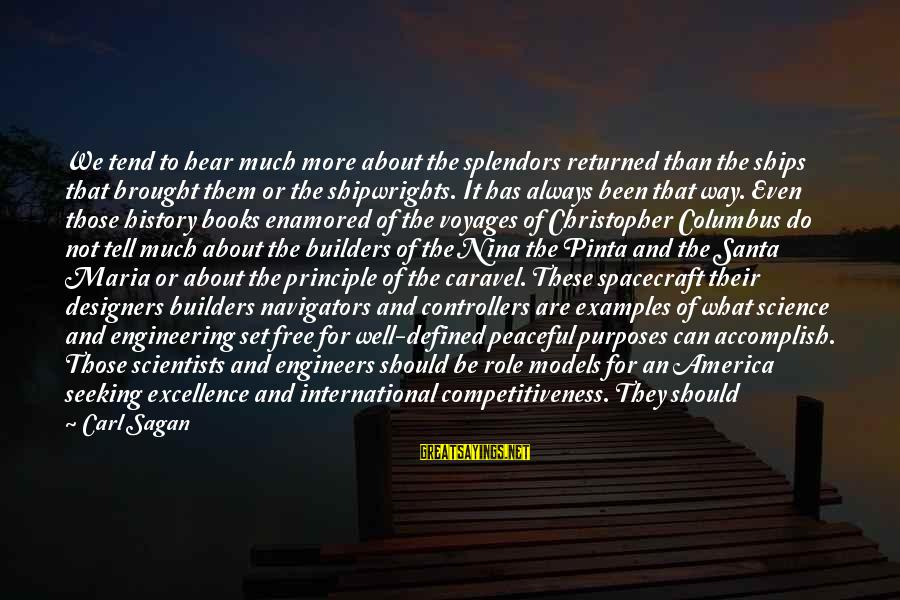 Science Carl Sagan Sayings By Carl Sagan: We tend to hear much more about the splendors returned than the ships that brought
