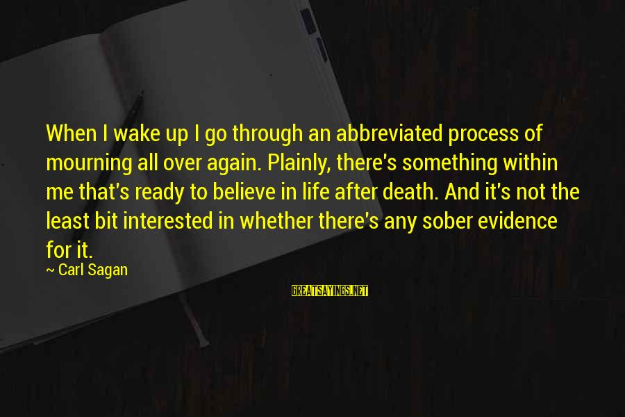 Science Carl Sagan Sayings By Carl Sagan: When I wake up I go through an abbreviated process of mourning all over again.