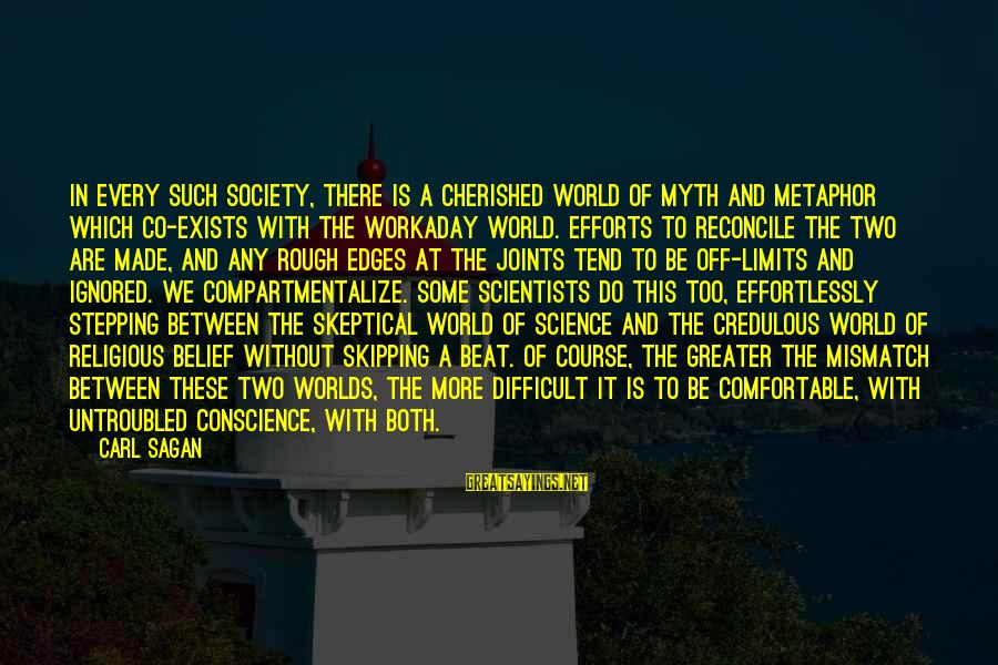Science Carl Sagan Sayings By Carl Sagan: In every such society, there is a cherished world of myth and metaphor which co-exists