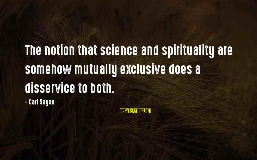 Science Carl Sagan Sayings By Carl Sagan: The notion that science and spirituality are somehow mutually exclusive does a disservice to both.