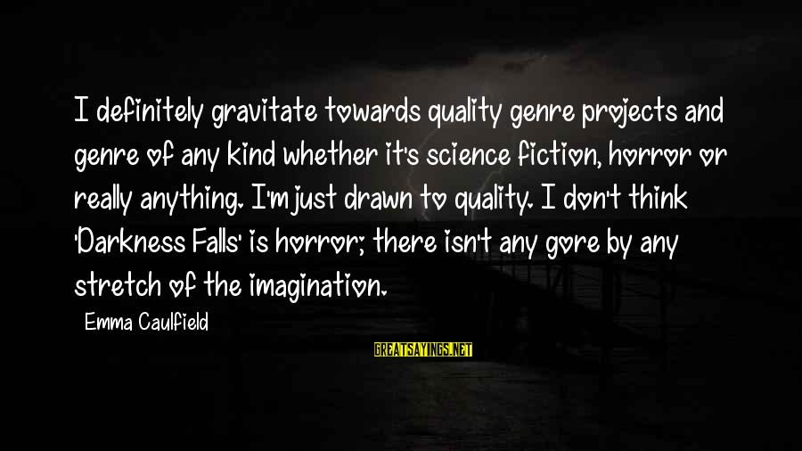 Science Projects Sayings By Emma Caulfield: I definitely gravitate towards quality genre projects and genre of any kind whether it's science