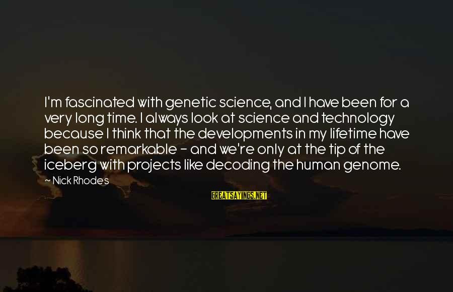 Science Projects Sayings By Nick Rhodes: I'm fascinated with genetic science, and I have been for a very long time. I