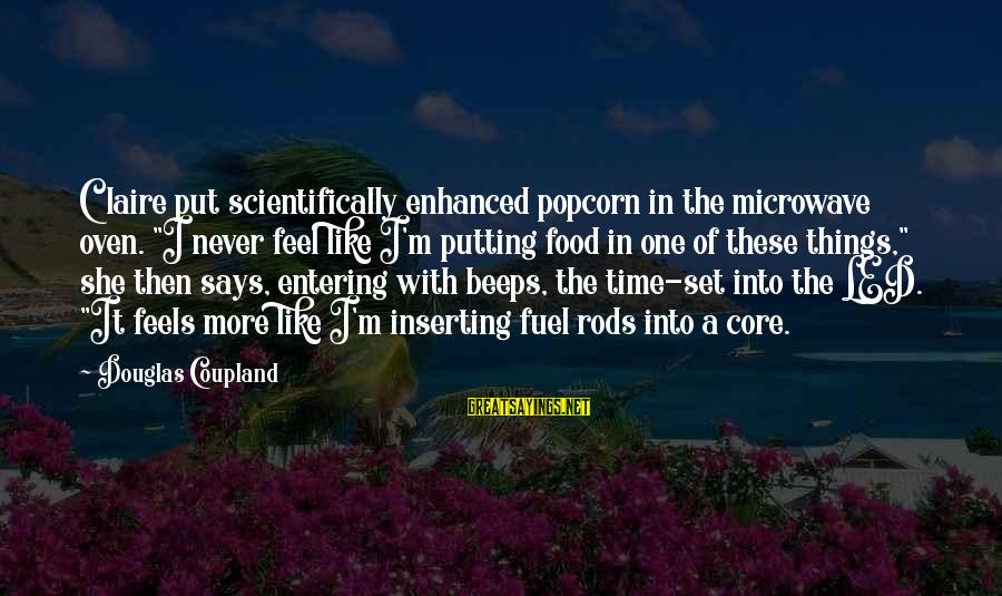 "Scientifically Sayings By Douglas Coupland: Claire put scientifically enhanced popcorn in the microwave oven. ""I never feel like I'm putting"