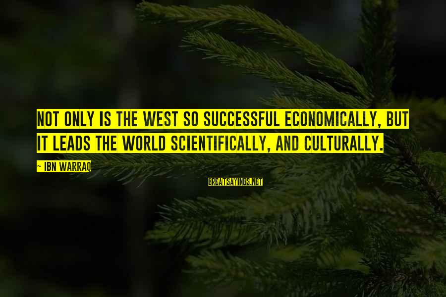 Scientifically Sayings By Ibn Warraq: Not only is the West so successful economically, but it leads the world scientifically, and