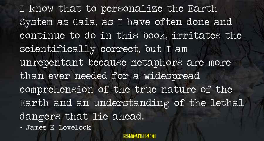 Scientifically Sayings By James E. Lovelock: I know that to personalize the Earth System as Gaia, as I have often done