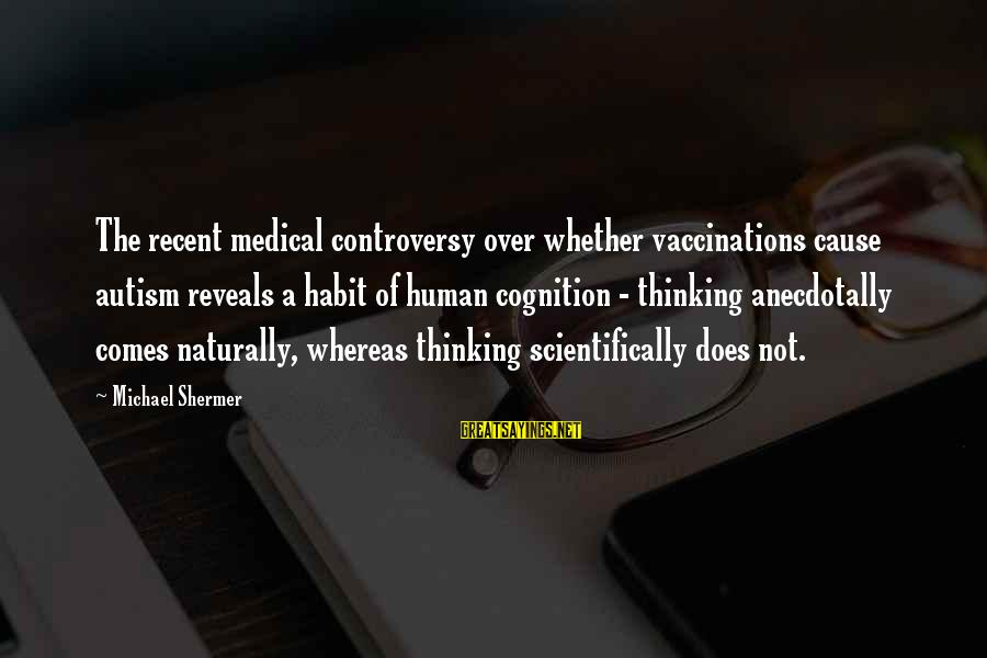 Scientifically Sayings By Michael Shermer: The recent medical controversy over whether vaccinations cause autism reveals a habit of human cognition