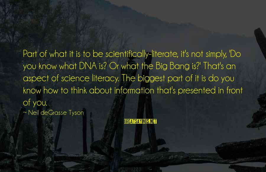 Scientifically Sayings By Neil DeGrasse Tyson: Part of what it is to be scientifically-literate, it's not simply, 'Do you know what
