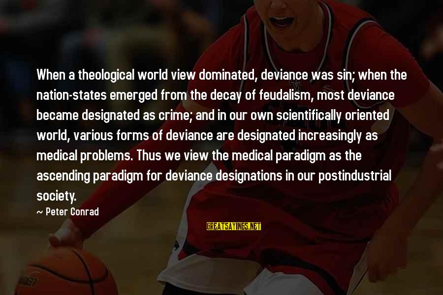 Scientifically Sayings By Peter Conrad: When a theological world view dominated, deviance was sin; when the nation-states emerged from the