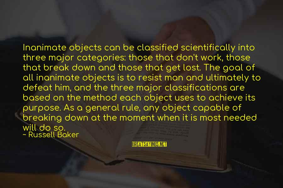 Scientifically Sayings By Russell Baker: Inanimate objects can be classified scientifically into three major categories: those that don't work, those