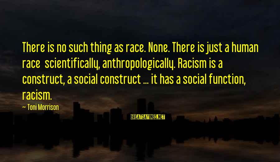 Scientifically Sayings By Toni Morrison: There is no such thing as race. None. There is just a human race scientifically,
