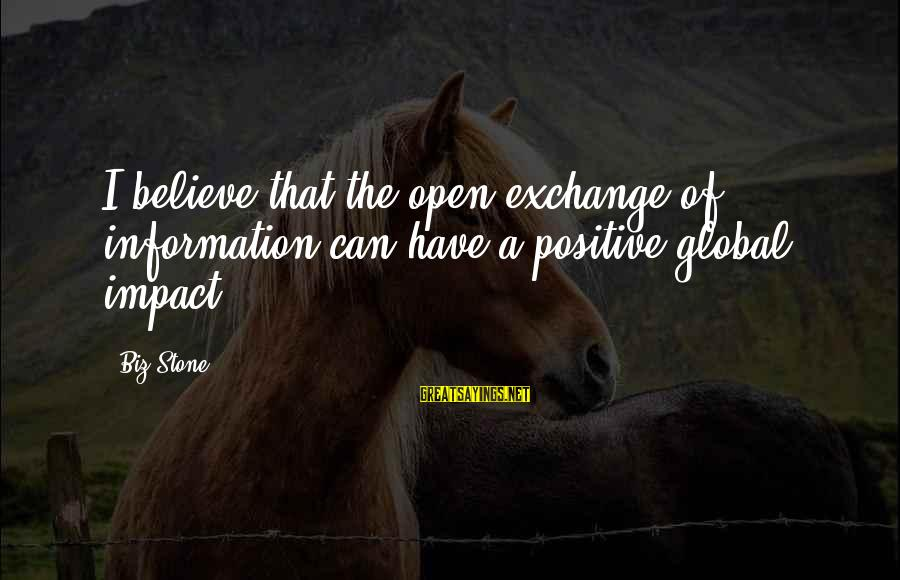 Scientificity Sayings By Biz Stone: I believe that the open exchange of information can have a positive global impact.