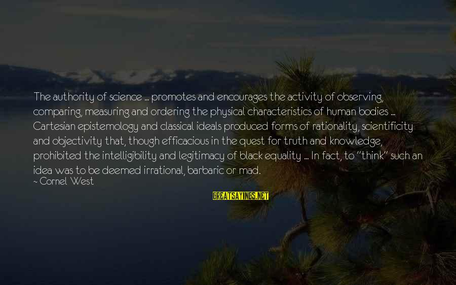 Scientificity Sayings By Cornel West: The authority of science ... promotes and encourages the activity of observing, comparing, measuring and