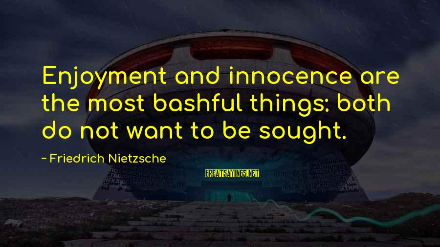 Scientificity Sayings By Friedrich Nietzsche: Enjoyment and innocence are the most bashful things: both do not want to be sought.