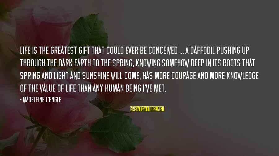 Scientiste Sayings By Madeleine L'Engle: Life is the greatest gift that could ever be conceived ... A daffodil pushing up