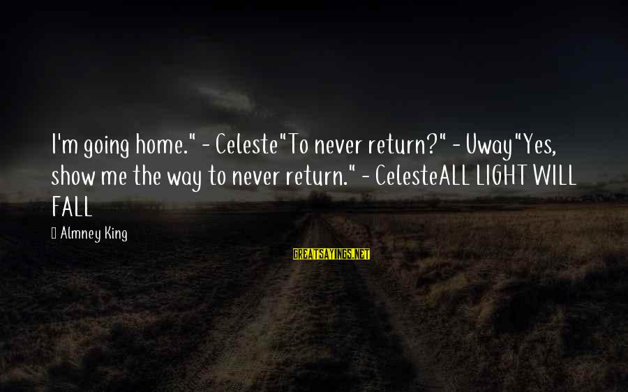 """Scifi Sayings By Almney King: I'm going home."""" - Celeste""""To never return?"""" - Uway""""Yes, show me the way to never"""