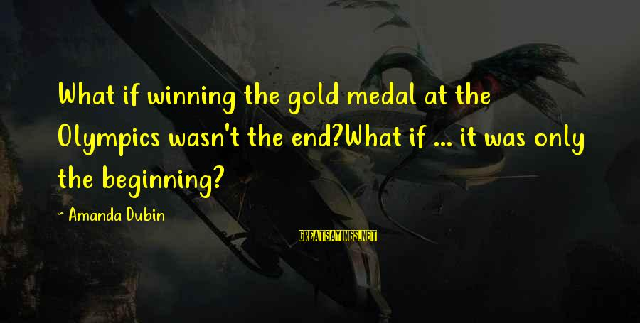 Scifi Sayings By Amanda Dubin: What if winning the gold medal at the Olympics wasn't the end?What if ... it