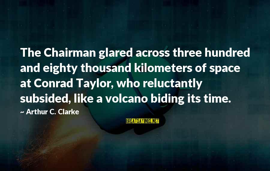 Scifi Sayings By Arthur C. Clarke: The Chairman glared across three hundred and eighty thousand kilometers of space at Conrad Taylor,