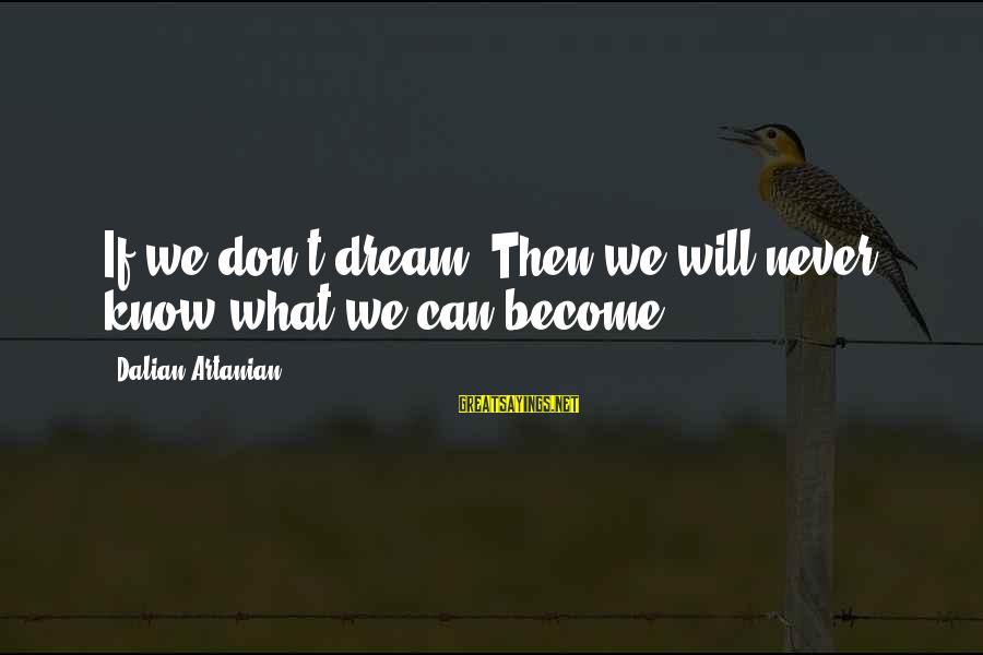 Scifi Sayings By Dalian Artanian: If we don't dream. Then we will never know what we can become.
