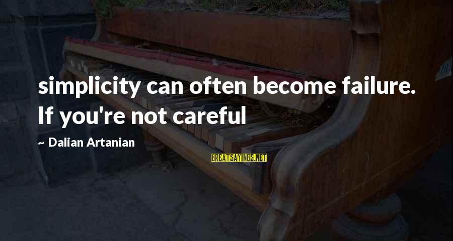 Scifi Sayings By Dalian Artanian: simplicity can often become failure. If you're not careful