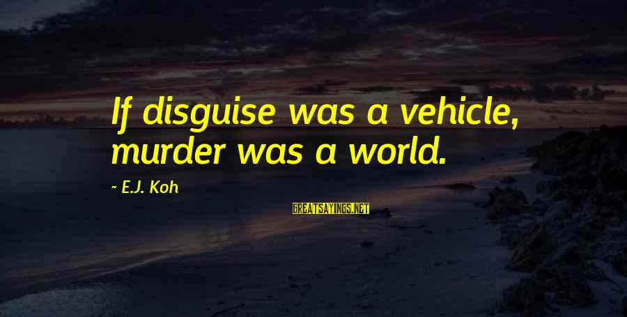 Scifi Sayings By E.J. Koh: If disguise was a vehicle, murder was a world.