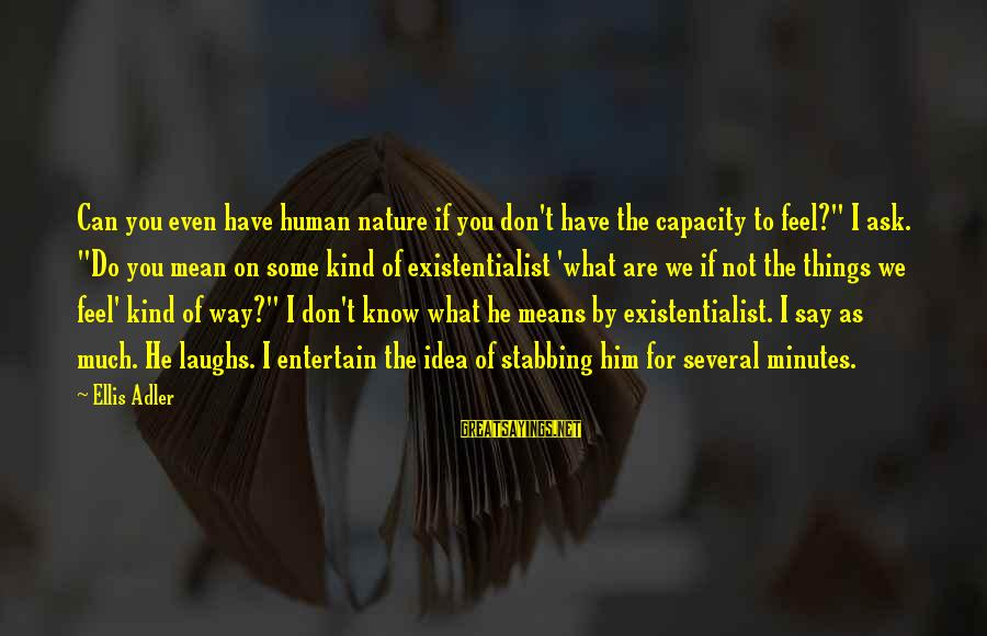 """Scifi Sayings By Ellis Adler: Can you even have human nature if you don't have the capacity to feel?"""" I"""