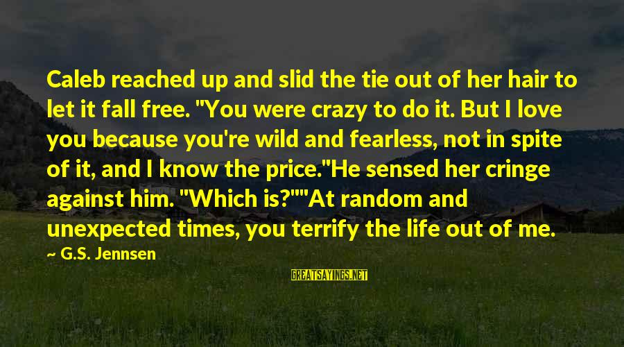 Scifi Sayings By G.S. Jennsen: Caleb reached up and slid the tie out of her hair to let it fall
