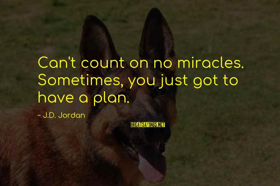 Scifi Sayings By J.D. Jordan: Can't count on no miracles. Sometimes, you just got to have a plan.