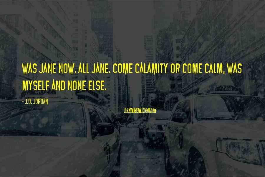 Scifi Sayings By J.D. Jordan: Was Jane now. All Jane. Come calamity or come calm, was myself and none else.
