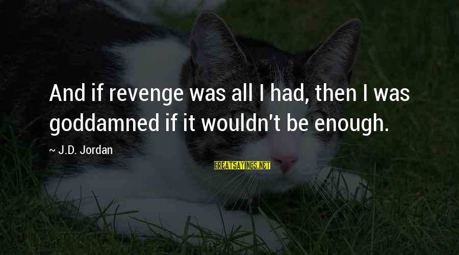 Scifi Sayings By J.D. Jordan: And if revenge was all I had, then I was goddamned if it wouldn't be